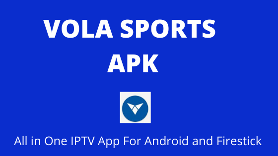 Vola Sports APK: All in One IPTV App For Android and Firestick